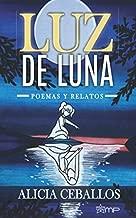 LUZ DE LUNA: Poemas y relatos (Spanish Edition)