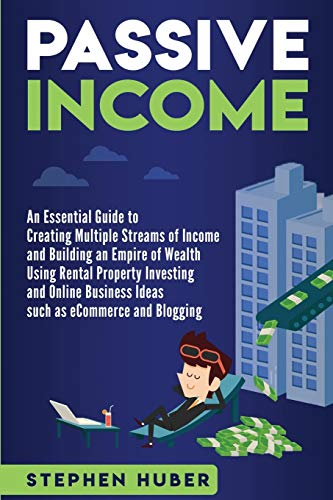 Real Estate Investing Books! - Passive Income: An Essential Guide to Creating Multiple Streams of Income and Building an Empire of Wealth Using Rental Property Investing and Online Business Ideas
