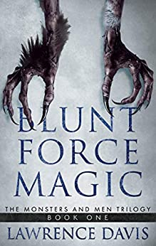 [Lawrence Davis]のBlunt Force Magic (The Monsters and Men Trilogy Book 1) (English Edition)