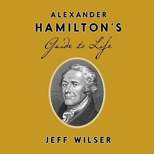 Alexander Hamilton's Guide to Life audiobook cover art