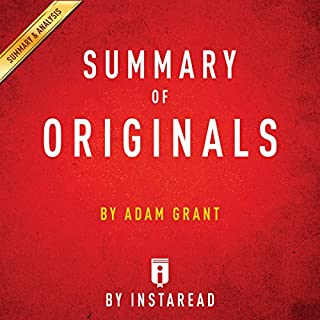 Summary of Originals, by Adam Grant | Includes Analysis                   By:                                                                                                                                 Instaread                               Narrated by:                                                                                                                                 Dwight Equitz                      Length: 22 mins     Not rated yet     Overall 0.0