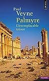 Palmyre. L'irremplaçable trésor