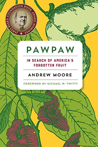 Pawpaw: In Search of America s Forgotten Fruit