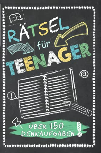 Rätsel für Teenager Über 150 Denkaufgaben: Kreuzworträtsel, Denkrätsel, Kryptogramme, Schüttelwörter, Labyrinthe, fehlende Buchstaben, Sudoku, Logikrätsel, Wortsuche