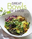 Asbell, R: Great Bowls of Food: Grain Bowls, Buddha Bowls, Broth Bowls, and More