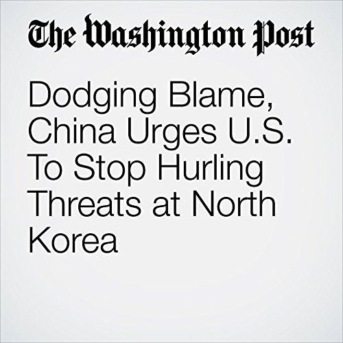 Dodging Blame, China Urges U.S. To Stop Hurling Threats at North Korea copertina