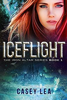 IceFlight (The Iron Altar Series Book 1) by [Casey Lea]