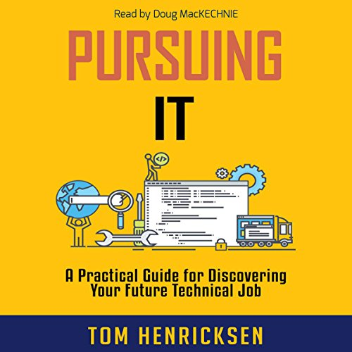 Pursuing IT: A Practical Guide for Discovering Your Future Technical Job audiobook cover art