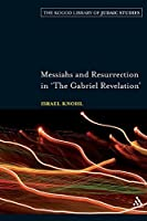Messiahs and Resurrection in 'The Gabriel Revelation' (The Robert and Arlene Kogod Library of Judaic Studies) by Israel Knohl(2009-07-07)