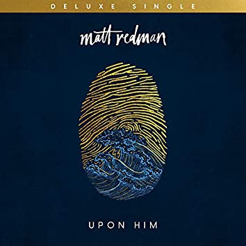 Upon Him [Deluxe Single]