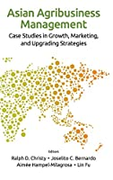 Asian Agribusiness Management: Case Studies in Growth, Marketing, and Upgrading Strategies (Asian Business Management)