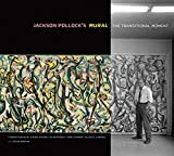 Jackson Pollock's Mural - The Transitional Moment (Getty Publications – (Yale)) - Yvonne Szafran
