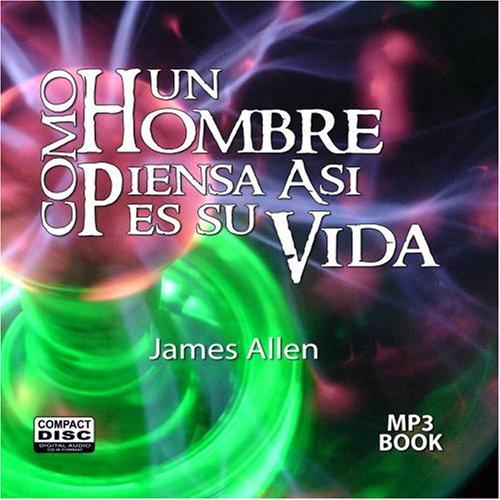 Como Un Hombre Piensa Asi Es Su Vida / As A Man Thinketh by James Allen