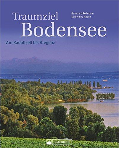 Traumziel Bodensee: Von Radolfzell bis Bregenz. Ein umfassender Bildband über den Bodensee mit den drei Anrainerstaaten Deutschland, Österreich und Schweiz und den Inseln Mainau und Reichenau.