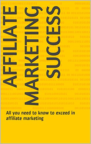 Affiliate Marketing Success: All you need to know to exceed in affiliate marketing