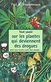 Tout savoir sur les plantes qui deviennent des drogues - Pavots, coca, cannabis, champignons hallucinogènes