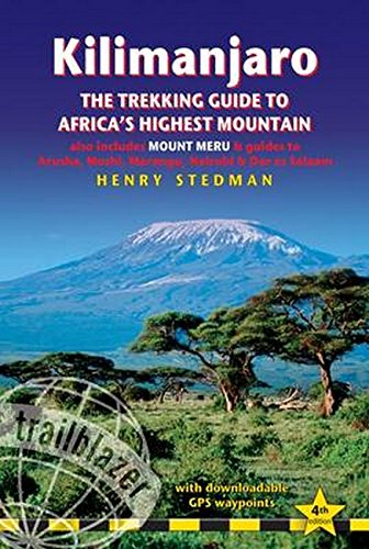 Kilimanjaro - the trekking guide to Africa's highest mountain, 4th: (includes Mt Meru and guides to Nairobi, Dar es Salaam,  Arusha, Moshi and Marangu) (Trailblazer Trekking Guides)