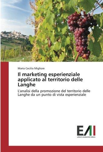 Il marketing esperienziale applicato al territorio delle Langhe: L'analisi della promozione del territorio delle Langhe da un punto di vista esperienziale