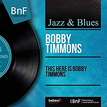 This Here Is Bobby Timmons (feat. Sam Jones, Jimmy Cobb) [Mono Version]