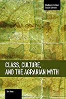 Class, Culture, and the Agrarian Myth (Studies in Critical Social Sciences)