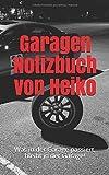 Garagen Notizbuch von Heiko: Was in der Garage passiert, bleibt in der Garage!