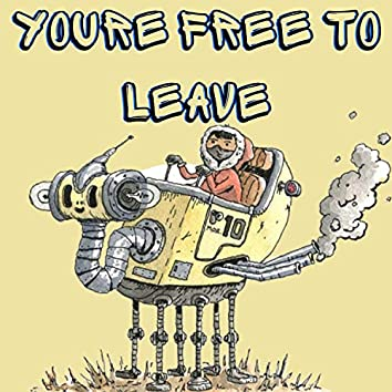 You're Free to Leave