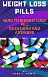 WEIGHT LOSS PILLS: GUIDE TO WEIGHT LOSS PILL QUESTIONS AND ANSWERS (English Edition)