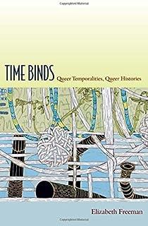 Time Binds: Queer Temporalities, Queer Histories (Perverse Modernities: A Series Edited by Jack Halberstam and Lisa Lowe) ...