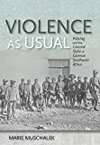 Violence as Usual: Policing and the Colonial State in German Southwest Africa - Marie Muschalek