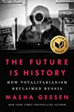 Image of The Future Is History: How Totalitarianism Reclaimed Russia