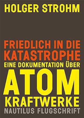 Friedlich in die Katastrophe. Eine Dokumentation über Atomkraftwerke (Flugschrift)