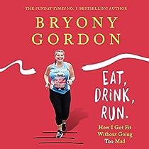Eat, Drink, Run Audiobook   Bryony Gordon   Audible.co.uk