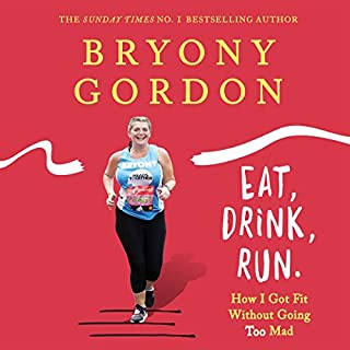 Eat, Drink, Run     How I Got Fit Without Going Too Mad              By:                                                                                                                                 Bryony Gordon                               Narrated by:                                                                                                                                 Bryony Gordon                      Length: 5 hrs and 40 mins     517 ratings     Overall 4.8