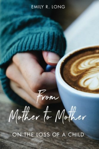 From Mother to Mother: On the Loss of a Child