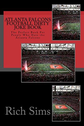 Atlanta Falcons Football Dirty Joke Book: The Perfect Book For People Who Hate the Atlanta Falcons (NFL Football Joke Books 1) (English Edition)