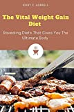 The Vital Weight Gain Diet : Revealing Diets That Gives You The Ultimate Body (English Edition)
