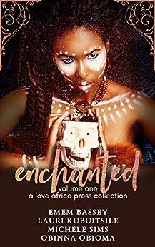 Enchanted: Volume One (Halloween Anthologies Book 1) by [Emem Bassey, Lauri Kubuitsile, Michele Sims, Obinna Obioma]