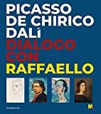 Picasso, De Chirico, Dalì. Dialogo con Raffaello. Ediz. illustrata (Arte)
