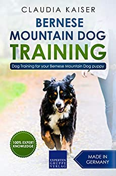Bernese Mountain Dog Training: Dog Training for your Bernese Mountain puppy by [Claudia Kaiser]