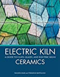 Electric Kiln Ceramics: A Guide to Clays, Glazes, and Electric Kilns...