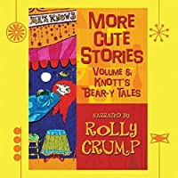 More Cute Stories, Vol. 6: Knott's Bear-y Tales by Rolly Crump (2016-05-04)