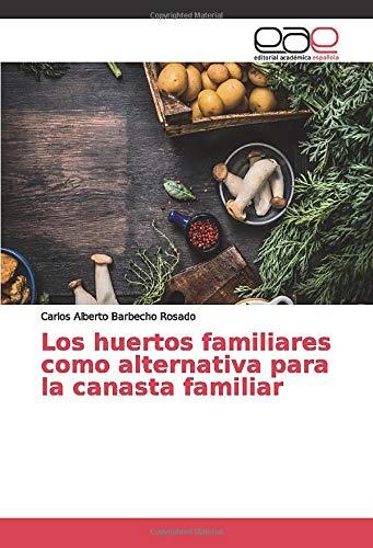 Los huertos familiares como alternativa para la canasta familiar