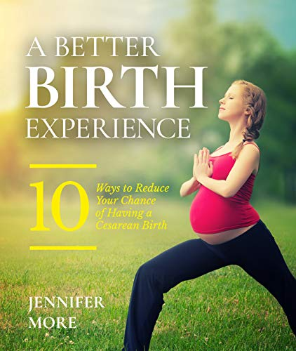A Better Birth Experience: 10 Ways to Reduce Your Chance of Having a Cesarean Birth
