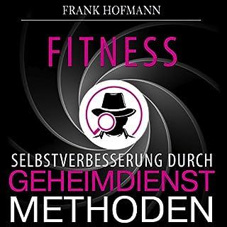 Fitness     Selbstverbesserung durch Geheimdienstmethoden              Autor:                                                                                                                                 Frank Hofmann                               Sprecher:                                                                                                                                 Markus Meuter                      Spieldauer: 1 Std. und 17 Min.     8 Bewertungen     Gesamt 4,3