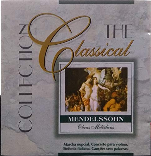 The Classical Collection - Mendelssohn (Obras Melódicas)