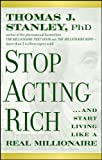 Stop Acting Rich: ...And Start Living Like A Real Millionaire (English Edition)