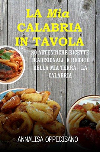 La mia Calabria in Tavola: 20 Autentiche ricette tradizionali e ricordi della mia Terra - La Calabria