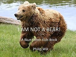 I AM NOT A BEAR! (A Blue Kitten Kids Book)