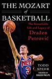 The Mozart of Basketball: The Remarkable Life and Legacy of Drazen Petrovic: The Remarkable Life and Legacy of Draa[en Petrovic