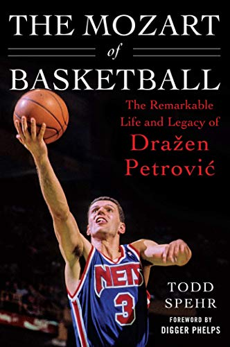The Mozart of Basketball: The Remarkable Life and Legacy of Dražen Petrovic: The Remarkable Life and Legacy of Draa[en Petrovic
